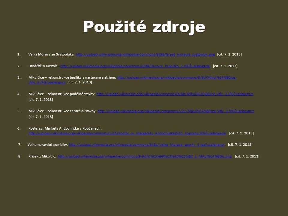 Použité zdroje 1. Velká Morava za Svatopluka: http://upload.wikimedia.org/wikipedia/commons/9/98/Great_moravia_svatopluk.png [cit. 7. 1. 2013]
